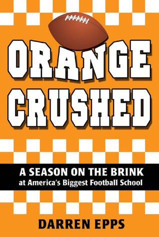 Orange Crushed: A Season on the Brink at Americas Biggest Football School  by  Darren Epps