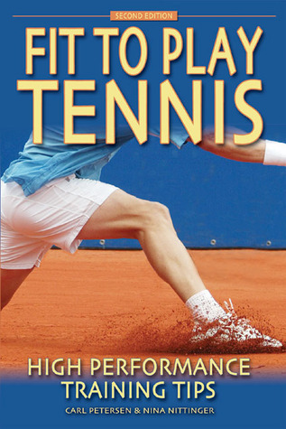 Fit to Play Tennis: High Performance Training Tips  by  Carl Petersen