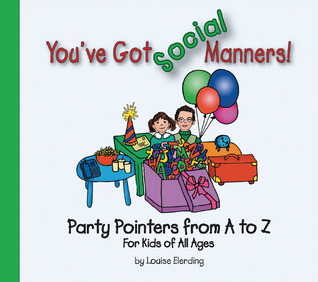 Youve Got Social Manners!: Party Pointers from A to Z for Kids of All Ages Louise Elerding