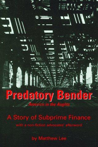 Predatory Bender: A Story of Subprime Finance  by  Matthew Lee