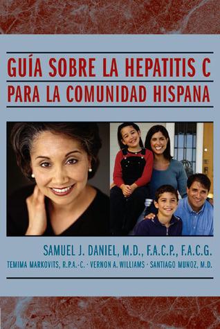 Guia Sobre la Hepatitis C: Para la Comunidad Hispana Samuel J. Daniel