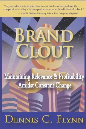Brand Clout: Maintaining Relevance and Profitability Amidst Constant Change  by  Dennis C. Flynn
