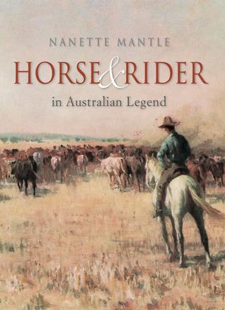 Horse & Rider in Australian Legend: A Cultural History Nanette Mantle