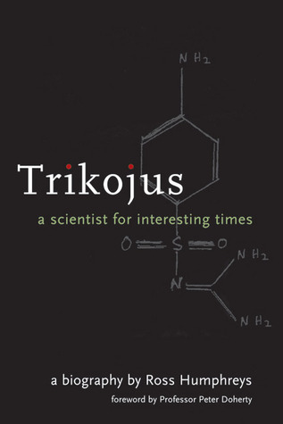 Trikojus: A Scientist for Interesting Times  by  Ross Humphreys