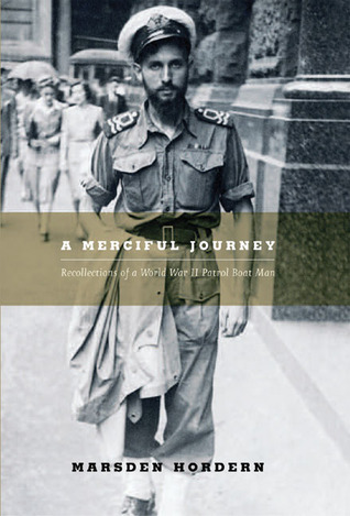 A Merciful Journey: Recollections of a World War II Patrol Boat Man Marsden Hordern