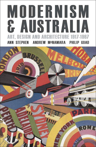 Modernism and Australia: Art, Design and Architecture 1917–1967 Ann Stephen