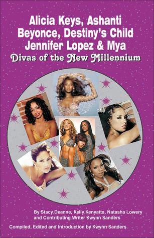 Alicia Keys, Ashanti, Beyonce, Destinys Child, Jennifer Lopez & Mya: Divas of the New Millennium Stacy-Deanne