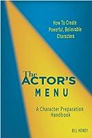 The Actors Menu: A Character Preparation Handbook  by  Bill Howey