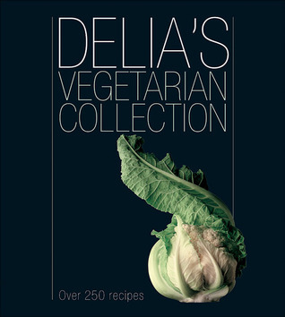 Delias Vegetarian Collection: Over 250 Recipes Delia Smith