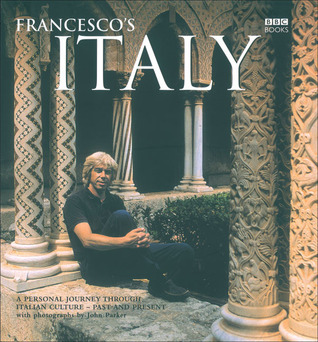Francescos Italy: A Personal Journey through Italian Culture - Past and Present Francesco Da Mosto