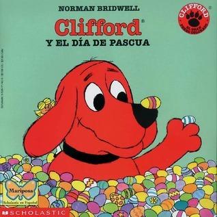 Cliffords Happy Easter (clifford Y El Dia De Pascua): Clifford Y El Dia De Pascua  by  Norman Bridwell