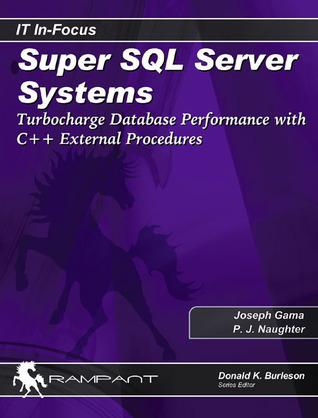 Super SQL Server Systems: Turbocharge Database Performance with C++ External Procedures  by  Joseph Gama