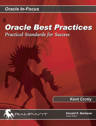 Oracle Best Practices: Practical Standards for Success  by  Kent Crotty