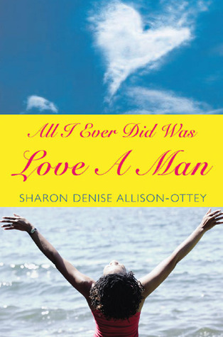 All I Ever Did Was Love a Man Sharon Denise Allison-Ottey