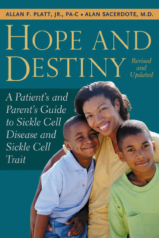 Hope and Destiny: A Patients and Parents Guide to Sickle Cell Disease and Sicle Cell Trait  by  Allan Platt