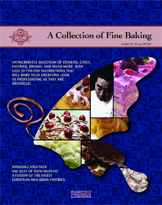 A Collection of Fine Baking: The Recipes of Young Mo Kim Young Mo Kim
