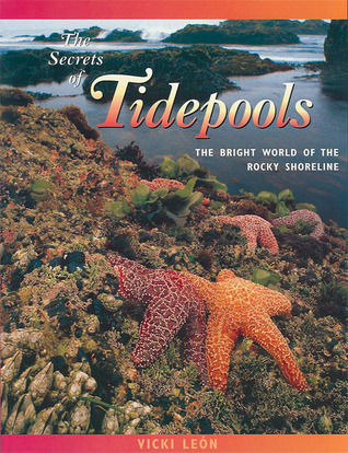 The Secrets of Tidepools: The Bright World of the Rocky Shoreline  by  Vicki León