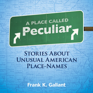 A Place Called Peculiar: Stories About Unusual American Place-Names  by  Frank K. Gallant