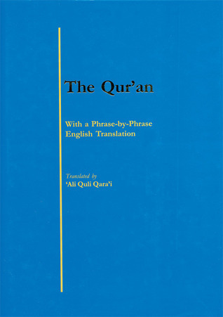 The Quran: With a Phrase-by-Phrase English Translation  by  Ali Quili Qarai