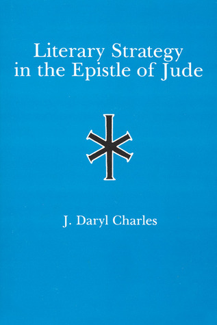 Literary Strategy in the Epistle of Jude J. Daryl Charles