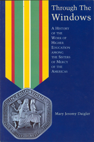 Through the Windows: A History of the Sisters of Mercy of the Americas  by  Mary Jeremy Daigler
