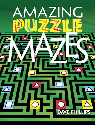Amazing Puzzle Mazes Dave Phillips