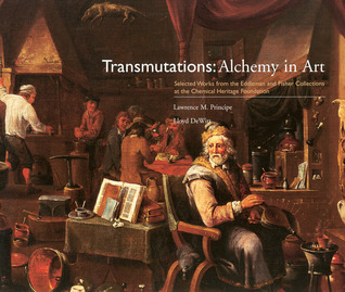Transmutations: Alchemy in Art: Selected Works from the Eddleman and Fisher Collections at the Chemical Heritage Foundation Lawrence M. Principe