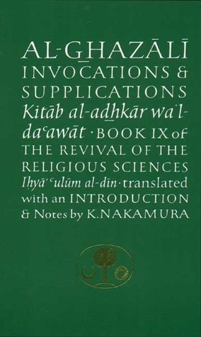 Al-Ghazali on Invocations and Supplications (Book IX of The Revival of the Religious Sciences) أبو حامد الغزالي