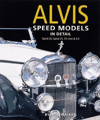 Alvis Speed Models In Detail: Speed 20, Speed 25, 3.5 Litre and 4.3 Litre Nick Walker