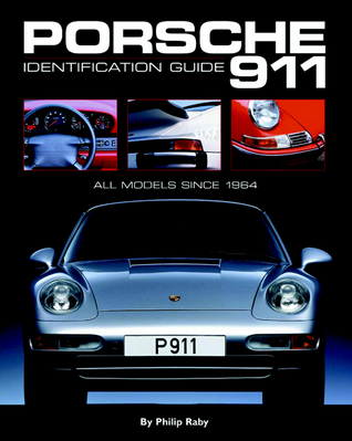 Porsche 911 Identification Guide: All Models Since 1964  by  Philip Raby