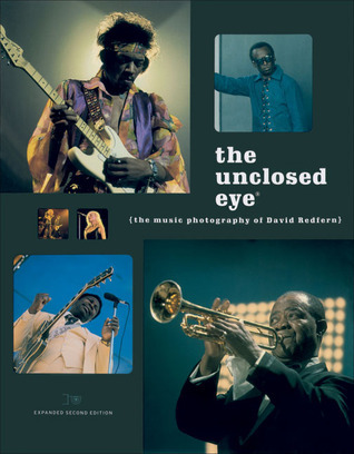 The Unclosed Eye: The Music Photography of David Redfern  by  David Redfern