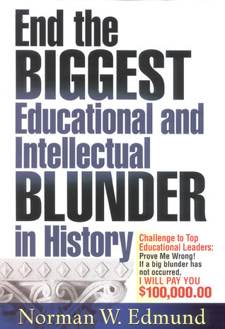 End the Biggest Educational and Intellectual Blunder in History Norman W. Edmund