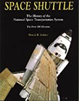 Space Shuttle: History Of The National Space Transportation System   The First 100 Missions  by  Dennis R. Jenkins
