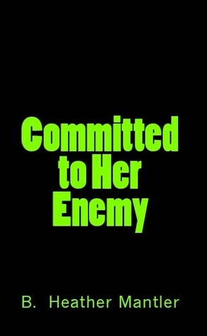 Committed to Her Enemy B. Heather Mantler