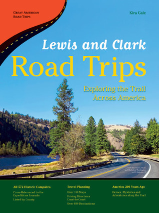 Lewis and Clark Road Trips: Exploring the Trail Across America Kira Gale