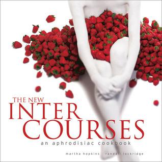 The New InterCourses: An Aphrodisiac Cookbook  by  Martha Hopkins