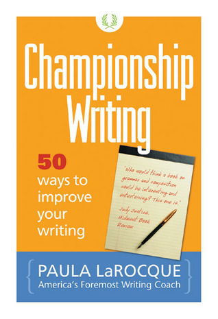 Championship Writing: 50 Ways to Improve Your Writing Paula LaRocque