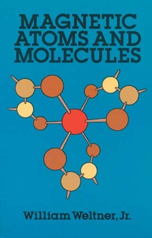 Magnetic Atoms and Molecules William Weltner