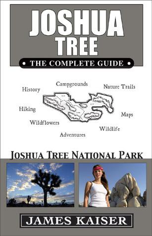 Joshua Tree: The Complete Guide: Joshua Tree National Park  by  James Kaiser