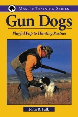 Gun Dogs: Playful Pup to Hunting Partner  by  John R. Falk