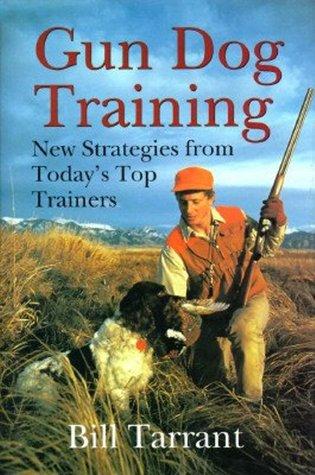 Gun Dog Training  by  Bill Tarrant