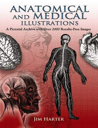 Anatomical and Medical Illustrations: A Pictorial Archive with Over 2000 Royalty-Free Images Jim Harter