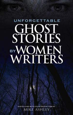 Unforgettable Ghost Stories Women Writers by Mike Ashley