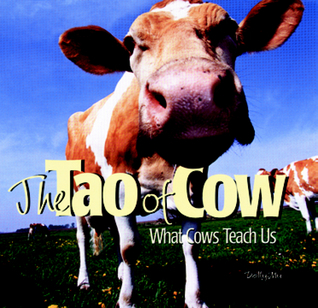 The Tao of Cow: What Cows Teach Us  by  Dolly Mu