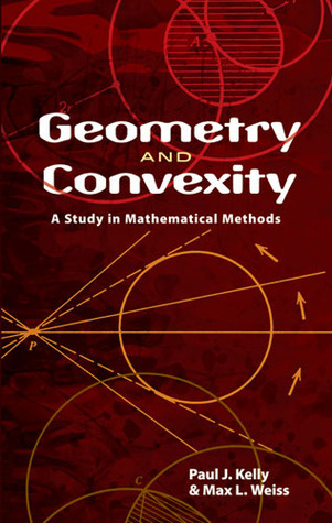 Geometry and Convexity: A Study in Mathematical Methods Paul J. Kelly