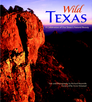 Wild Texas: A Celebration of Our States Natural Beauty Richard Reynolds