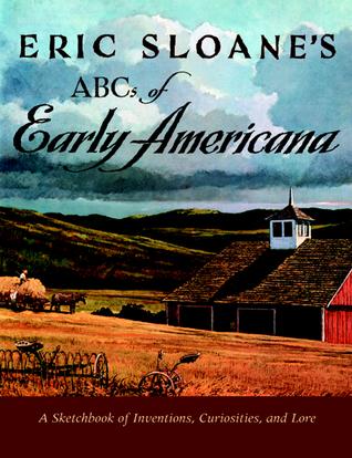 Eric Sloanes AbCs of Early Americana  by  Eric Sloane