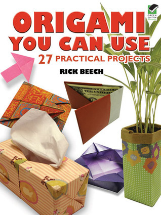 Origami You Can Use: 27 Practical Projects  by  Rick Beech
