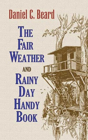 The Fair Weather and Rainy Day Handy Book  by  Daniel Carter Beard