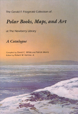 The Gerald F. Fitzgerald Collection of Polar Books, Maps, and Art at the Newberry Library  by  Patrick Morris